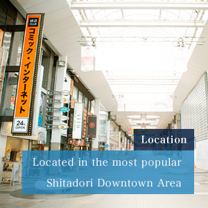 Location | Located in the most popular Shitadori Downtown Area